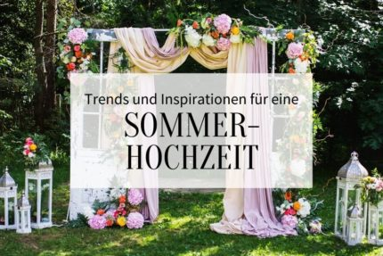 Sommerhochzeit Inspirationen, Trends Sommerhochzeit