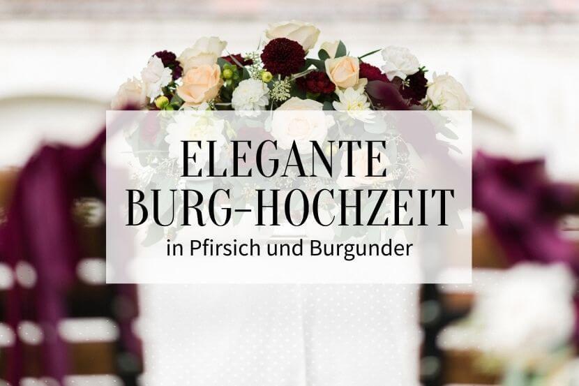 Burg-Hochzeit, Hochzeit Burg, Heiraten Burg, Hochzeit Pfirsich, Hochzeit Burgunder, Hochzeitsdeko elegant