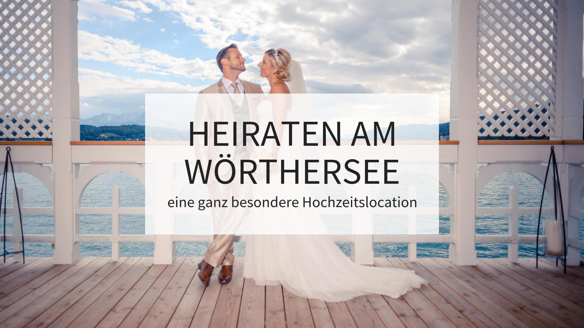 Hochzeit Wörthersee, Heiraten am Wörthersee, Hochzeit am See, Hochzeitslocation Wörthersee, Hochzeit Wörthersee, originelle Hochzeitslocation am See