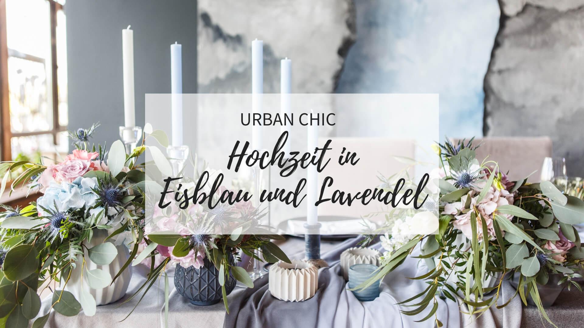 urban chic hochzeit, hochzeit lavendel, hochzeitsdeko lavendel, hochzeitsfarben lavendel blau, hochzeit eisblau, hochzeitsdeko blau