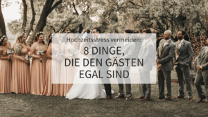 Hochzeitsstress vermeiden, Hochzeit Stress, Hochzeit planen, Hochzeitsgäste