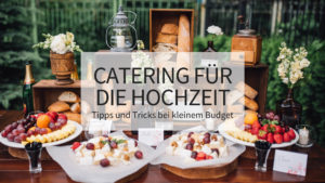Catering für die Hochzeit Tipps