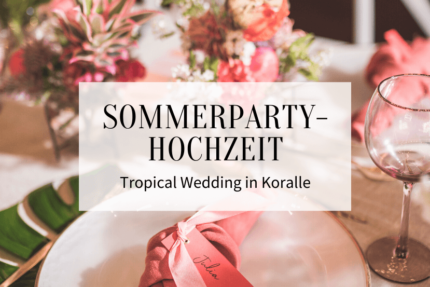 Sommerparty Hochzeit Tropical Wedding in Koralle