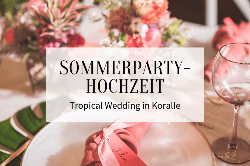 Sommerparty Hochzeit Tropical Wedding in Koralle