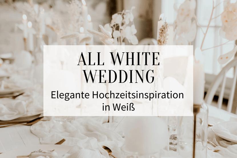 All White Wedding_Hochzeit in Weiß