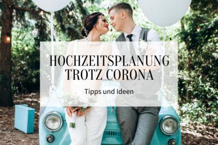Hochzeitsplanung trotz Corona - Tipps und Ideen